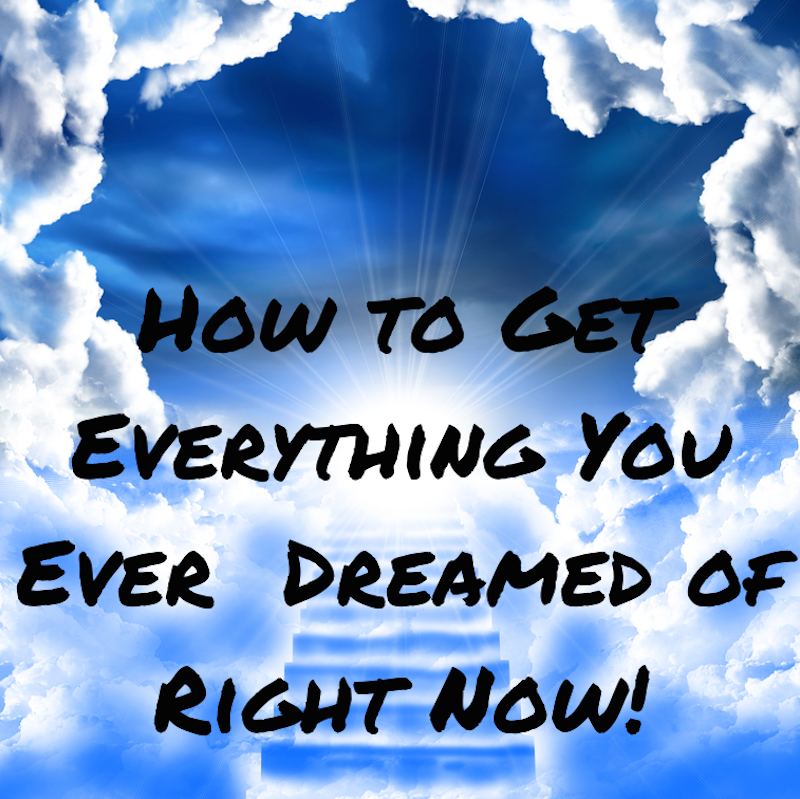 How to get everything you ever dreamed of