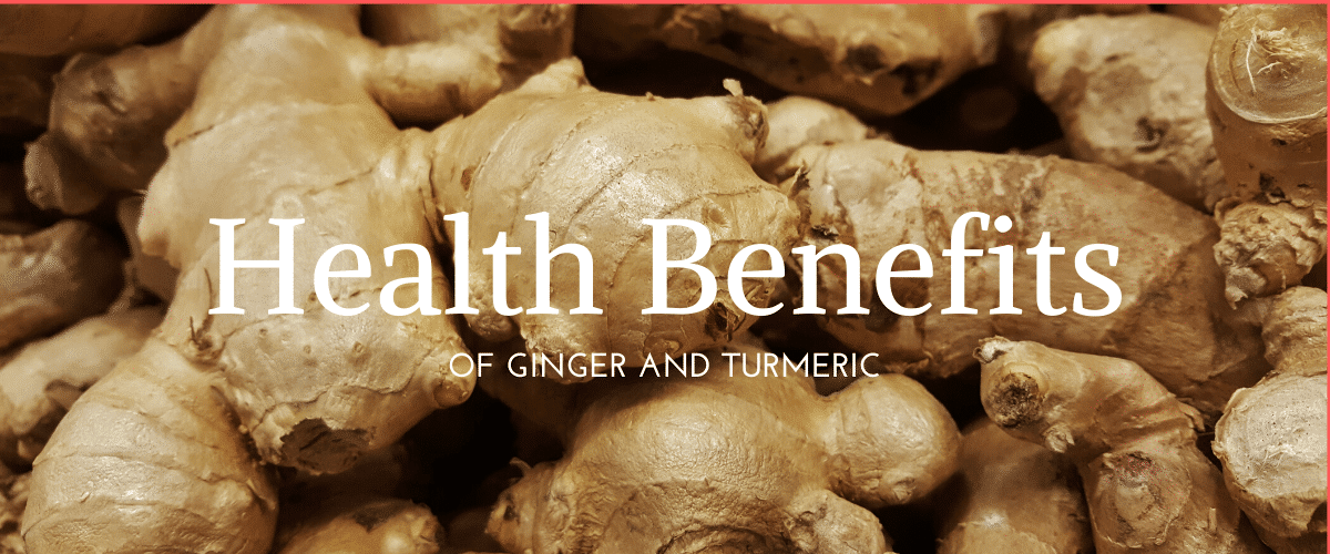 Health Benefits of Ginger and Turmeric