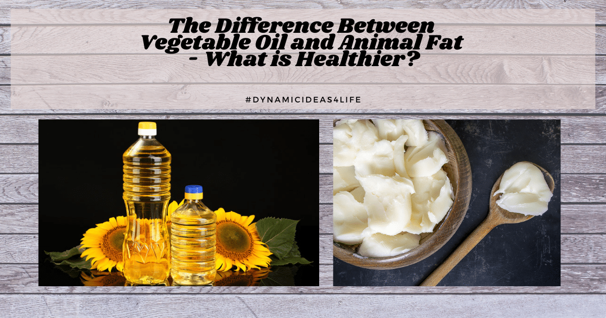 What is The Difference Between Vegetable Oil and Animal Fat