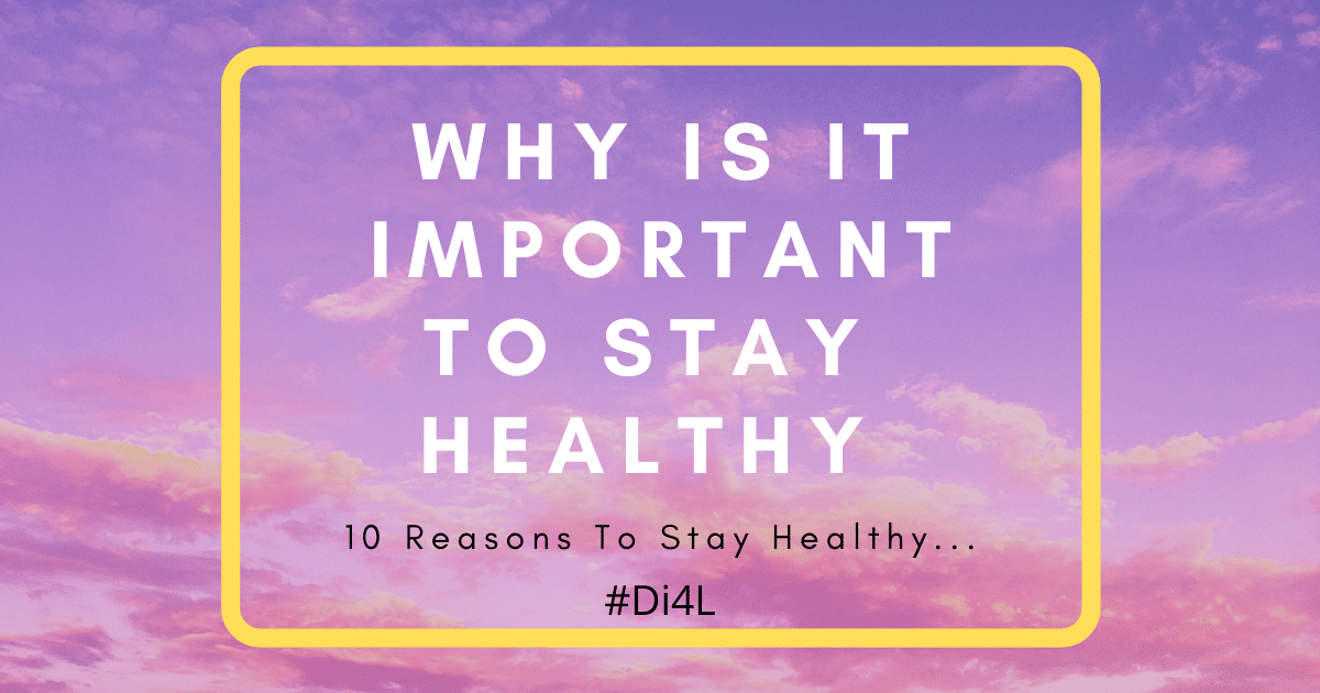 10 Reasons To Stay Healthy